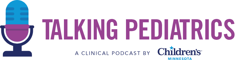 Talking Pediatrics: A clinical podcast by Children's Minnesota
