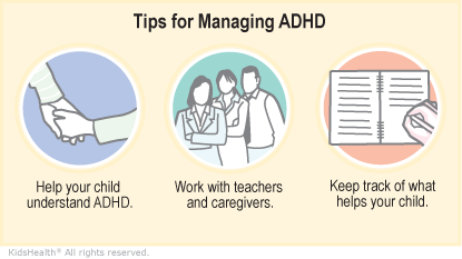 Help your child understand ADHD, work with teachers and caregivers, keep track of what helps your child